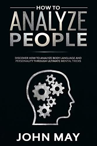How to analyze people: Discover how to analyze body language and personality through ultimate mental tricks.