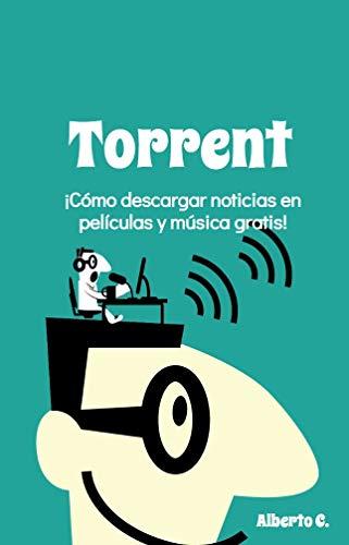 Torrent Cómo Descargar Noticias En Películas Y Música Gratis Spanish Edition Ebook Carretero Alberto Kindle Store