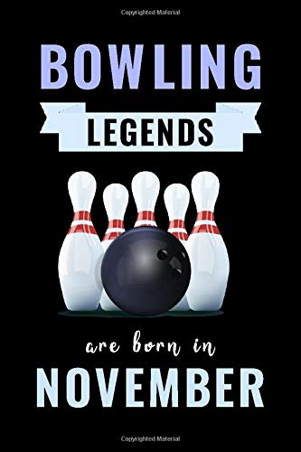 Bowling Legends Are Born In November: Unique Bowling Birthday Gift For Boys, Girls, Players   Lined Notebook / Journal For Bowling Lovers & Fans   110 Pages ( Bowling Birthday Gifts )