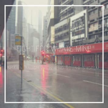 FIGHT FOR WHATS MINE (HYPNO MIX)