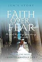 Faith over Fear: The Secret to Smiling When Facing the Unthinkable