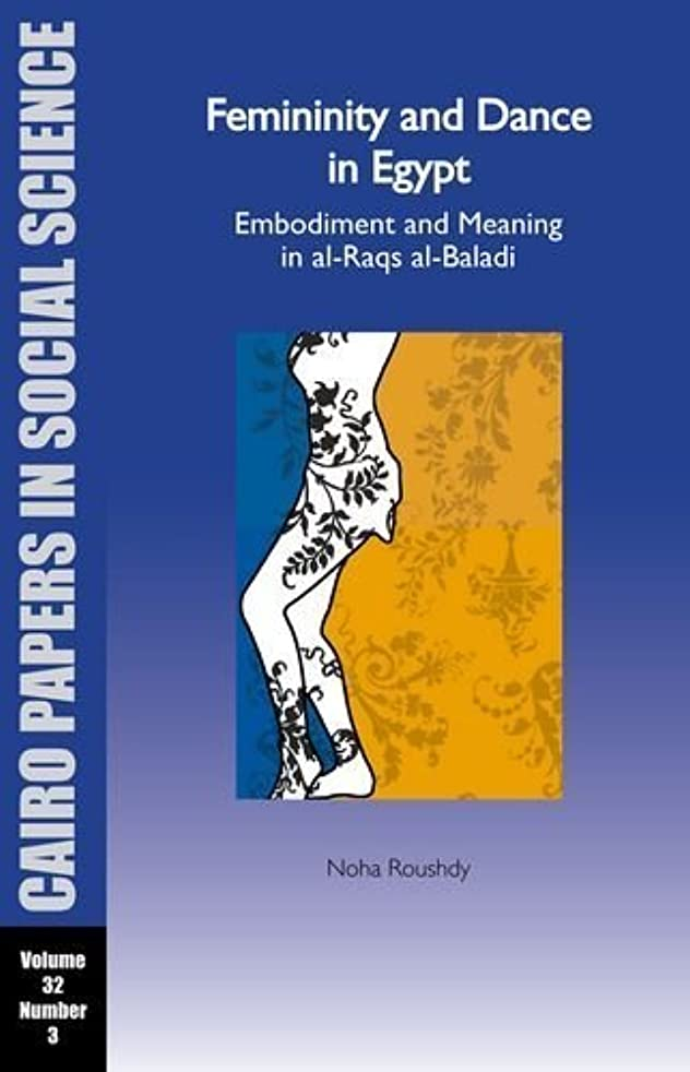 Cairo Papers Vol. 32. No. 3: Femininity and Dance in Egypt: Embodiment and Meaning in al-Raqs al-Baladi (Cairo Papers in Social Science) by Noha Roushdy (2014-04-25)