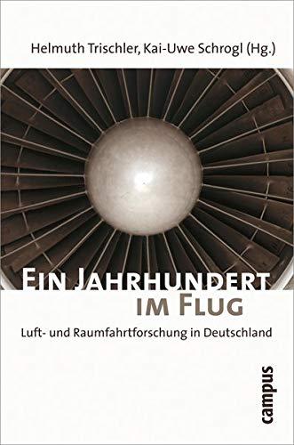 Ein Jahrhundert im Flug: Luft- und Raumfahrtforschung in Deutschland 1907-2007