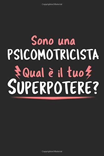 Sono Una Psicomotricista Qual È ogni Superpotere?: Agenda Taccuino Idee Regalo Psicomotricista | Dimensioni 15,24 x 22,86 cm | 110 Pagine