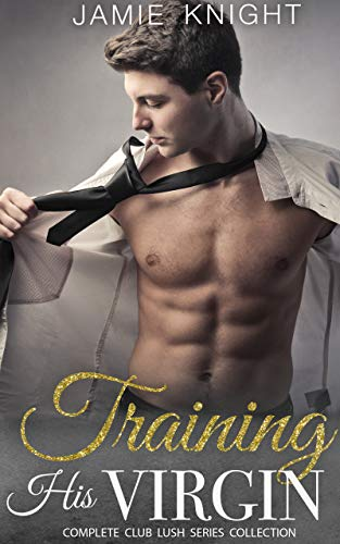 Training His Virgin: Complete Club Lush Series Collection