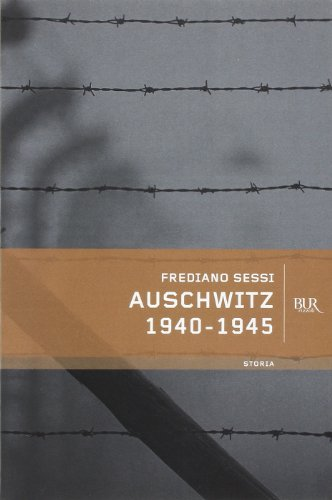 Auschwitz 1940-1945. L'orrore quotidiano in un campo di sterminio