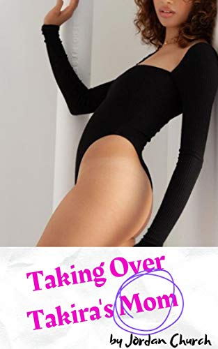 Taking Over Takira's Mom: Hillbilly Lesbian Coeds Sexually Corrupt A Mature African-American Mother Into Lesbian Pet Submission Alongside Her Daughter (Teen Lesbians Taking Over Book 9)