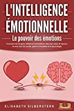 L'INTELLIGENCE ÉMOTIONNELLE - Le pouvoir des émotions: Comment lire les gens, influencer les...