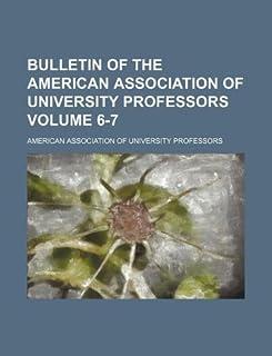 Bulletin of the American Association of University Professors Volume 6-7
