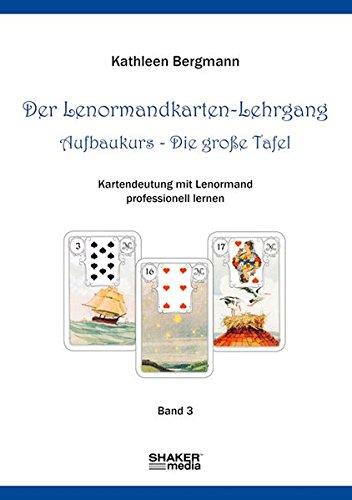 Der Lenormandkarten-Lehrgang: Aufbaukurs - Die große Tafel - Band 3