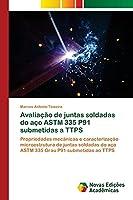 Avaliação de juntas soldadas do aço ASTM 335 P91 submetidas a TTPS: Propriedades mecânicas e caracterização microestrutura de juntas soldadas do aço ASTM 335 Grau P91 submetidas ao TTPS
