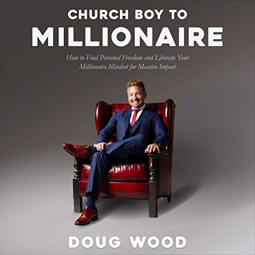 Church Boy to Millionaire     How to Find Personal Freedom and Liberate Your Millionaire Mindset for Massive Impact              By:                                                                                                                                 Doug Wood                               Narrated by:                                                                                                                                 Doug Wood                      Length: 8 hrs and 34 mins     89 ratings     Overall 4.8