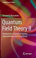 Quantum Field Theory II: Introductions to Quantum Gravity, Supersymmetry and String Theory (Graduate Texts in Physics)