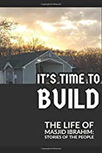It's Time to Build: The Life of Masjid Ibrahim: Stories of the People