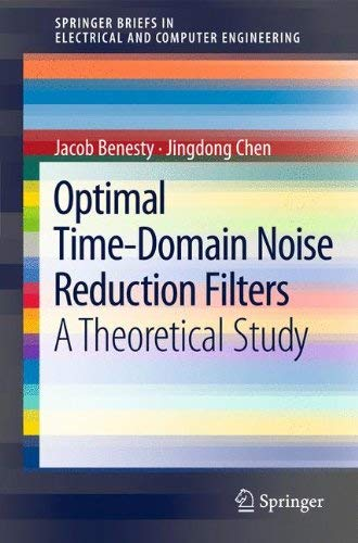 [(Optimal Time-domain Noise Reduction Filters: A Theoretical Study )] [Author: Jacob Benesty] [May-2011]