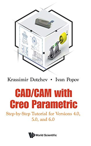 Compare Textbook Prices for Cad/CAM with Creo Parametric: Step-By-Step Tutorial for Versions 4.0, 5.0, and 6.0  ISBN 9781786349330 by Dotchev, Krassimir,Popov, Ivan
