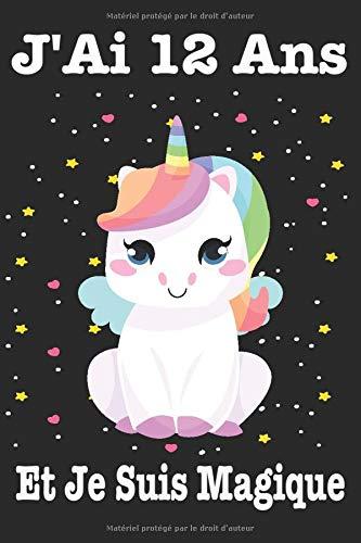 J'ai 12 Ans Et Je Suis Magique: Journal pour une fille qui aime les Licorne ,Cahier doublé unicorn fille cadeau d'anniversaire , Journal idée cadeau drôle pour homme et femme Journal 6x9 120 Page.
