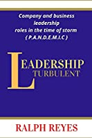 LEADERSHIP TURBULENT: Company and business leadership roles in the time of storm