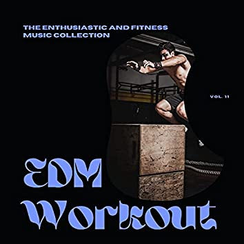 EDM Workout - The Enthusiastic And Fitness Music Collection, Vol 11
