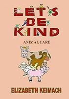 Lets be Kind,: Animal Care
