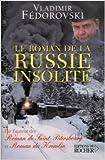 Le roman de la Russie insolite - Du Transsibérien à la Volga de Vladimir Fédorovski ( 5 novembre 2004 ) - Editions du Rocher; Édition ROCHER (5 novembre 2004)