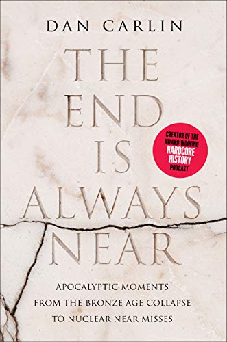 The End Is Always Near: Apocalyptic Moments, from the Bronze Age Collapse to Nuclear Near Misses (English Edition)