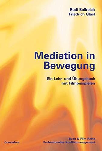 Mediation in Bewegung: Ein Lehr- und Übungsbuch mit Filmbeispielen zum streamen (Buch-&-Film-Reihe Professionelles Konfliktmanagement)