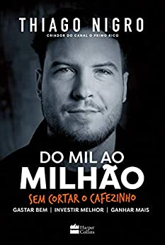 Do mil ao milhão: Sem cortar o cafezinho por [Thiago Nigro]