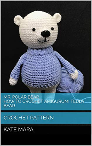 Mr. Polar Bear How to Crochet Amigurumi Teddy Bear: Crochet PATTERN (English Edition)