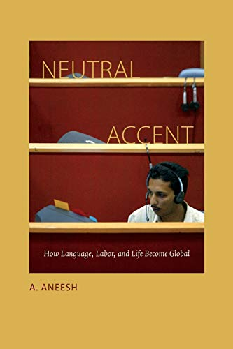 Compare Textbook Prices for Neutral Accent: How Language, Labor, and Life Become Global  ISBN 9780822358534 by Aneesh, A.