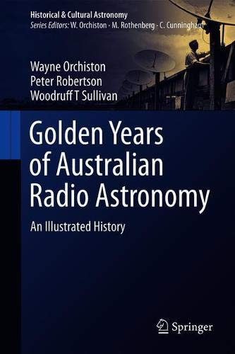 Golden Years of Australian Radio Astronomy: An Illustrated History (Historical & Cultural Astronomy)