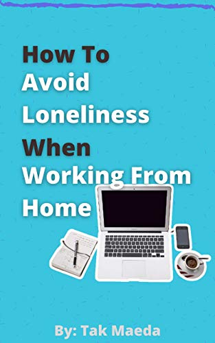 How to Avoid Loneliness When Wor...
