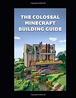 The Colossal Minecraft Building Guide: Minecraft Pocket Edition Guide: Ultimate Minecraft (Un-Official hacks)
