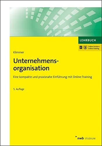 Unternehmensorganisation: Eine kompakte und praxisnahe Einführung mit Online-Training. (NWB Studium Betriebswirtschaft)