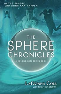 The Sphere Chronicles: A Holding Kate Series Book