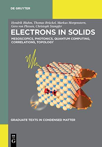 Electrons in Solids: Mesoscopics, Photonics, Quantum Computing, Correlations, Topology (Graduate Texts in Condensed Matter)