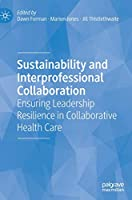 Sustainability and Interprofessional Collaboration: Ensuring Leadership Resilience in Collaborative Health Care