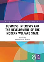 Business Interests and the Development of the Modern Welfare State (Routledge Studies in the Political Economy of the Welfare State)