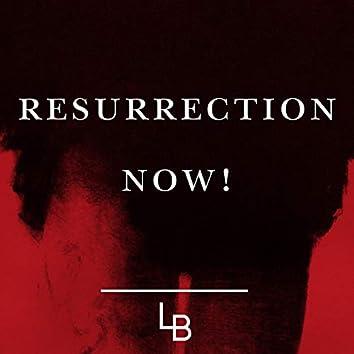 Resurrection Now!