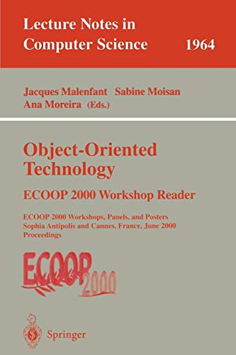 Object-Oriented Technology: ECOOP 2000 Workshop Reader: ECOOP 2000 Workshops, Panels, and Posters Sophia Antipolis and Cannes, France, June 12-16, ... Notes in Computer Science, 1964, Band 1964)