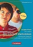 Scriptor Praxis: Mit Schülern klarkommen (14. Auflage): Professioneller Umgang mit Unterrichtsstörungen und Disziplinkonflikten. Buch mit Kopiervorlagen über Webcode