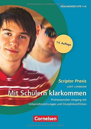 Scriptor Praxis: Mit Schülern klarkommen (14. Auflage): Professioneller Umgang mit Unterrichtsstörungen und Disziplinkonflikten. Buch mit Kopiervorlagen
