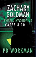 Zachary Goldman Private Investigator Cases 8-10: A Private Eye Mystery/Suspense Collection (Zachary Goldman Collected Case Files)