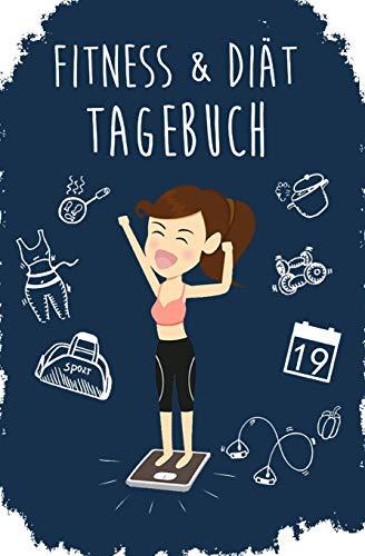 Fitness & Diät Tagebuch: Das Abnehmtagebuch zum Ausfüllen für Sie