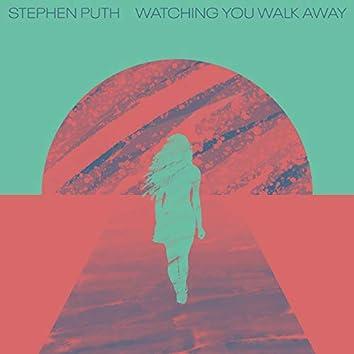 Watching You Walk Away