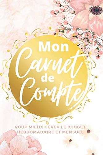 Mon Carnet de Compte Personnel: Pour mieux gérer le budget hebdomadaire et mensuel: Cahier de budget familial pour la gestion des finances personnelles