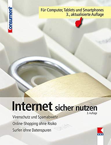 Internet sicher nutzen: Virenschutz und Spamabwehr. Onlineshopping ohne Risiko. Surfen ohne Datenspuren: Computer, Smartphone und Tablet absichern - ... erkennen - Persönliche Daten schützen