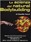 La scienza del natural bodybuilding. Come allenarsi (poco) ed incrementare (tanto) con il metodo BIIO (breve, intenso, infrequente, organizzato)