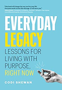 Everyday Legacy: Lessons for Living With Purpose, Right Now by [Codi Shewan]