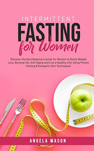 412yohD MpL - Intermittent Fasting for Women: Discover the Best Beginners Guide for Women to Boost Weight Loss, Burning Fat, Anti-Aging and Live a Healthy Life; Using Proven Fasting & Ketogenic Diet Techniques!
